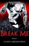 BREAK ME (Teased and Broken Book 3)