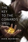 The Key to the Coward's Spell by Alex Bledsoe