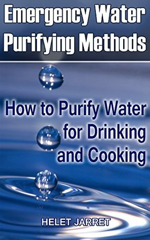 Emergency Water Purifying Methods: How to Purify Water for Drinking and Cooking: (Prepper's Guide, Survival Guide) (Survival Series)