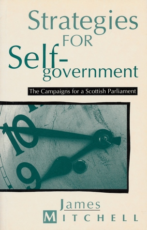 Strategies for Self-government: The Campaigns for a Scottish Parliament