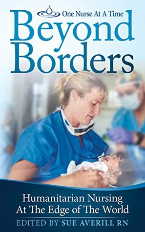 One Nurse At A Time: Beyond Borders: Humanitarian Nursing at the Edge of the World