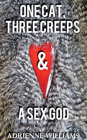 ONE CAT, THREE CREEPS & A SEX GOD: A rollercoaster ride of heartbreak, humour, danger & lust.