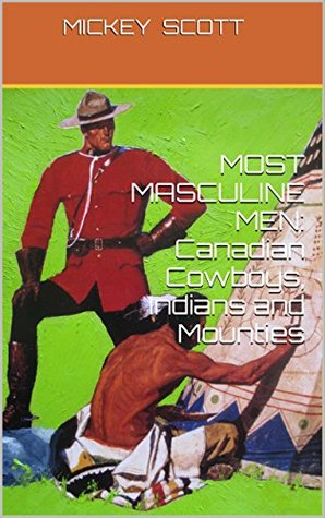 MOST MASCULINE MEN: Canadian Cowboys, Indians and Mounties (Scott and Eddie Book 2)