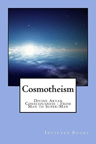 Cosmotheism: Divine Aryan Consciousness - From Man to Super-man
