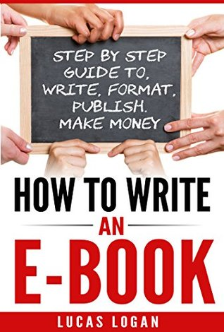 How to Write an Ebook: Step by Step Guide To, Write, Format, Publish. Make Money!