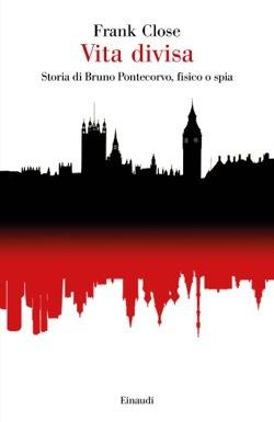 Vita divisa: Storia di Bruno Pontecorvo, fisico o spia