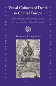 Visual Cultures of Death in Central Europe: Contemplation and Commemoration in Early Modern Poland-Lithuania