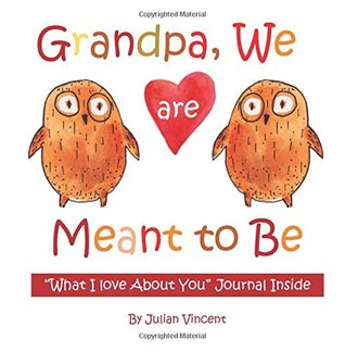 Grandpa, We are Meant to Be: WHAT I LOVE ABOUT YOU Journal Inside!; Valentines Day Gifts for Him in All Departments;Valentines Day Gifts for Dad in ... Valentines Day Card for Grandfather in all D
