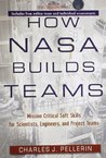 How Nasa Builds Teams: Mission Critical Soft Skills for Scientists, Engineers and Project Teams