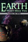 Earth Won't Miss You by Orson De Witt