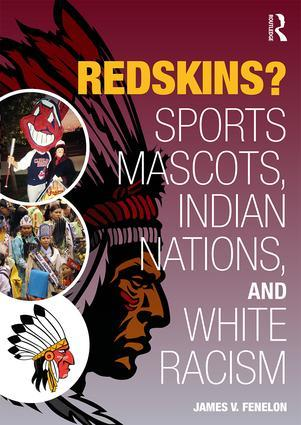 Redskins? Sport Mascots, Indian Nations and White Racism