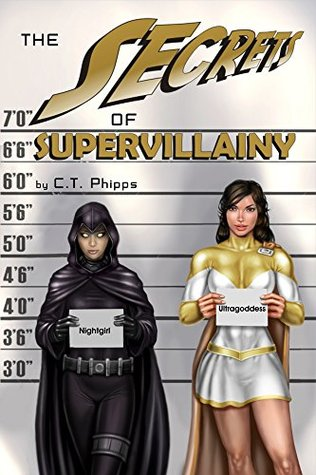 The Secrets of Supervillainy by C.T. Phipps