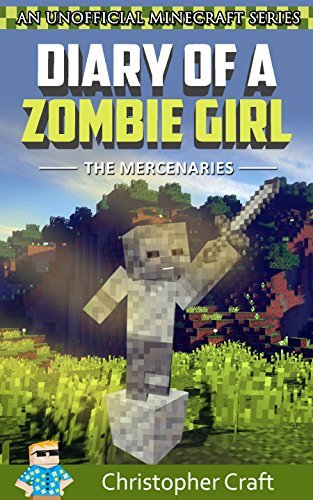 Diary of a Zombie Girl: The Mercenaries Vol.2 (Unofficial Minecraft Zombie Book) (Zombie Family Series Book 6)