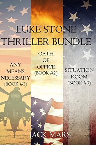 Any Means Necessary / Oath of Office / Situation Room (Luke Stone #1-3)
