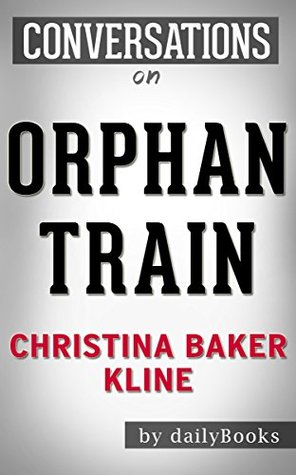 Orphan Train A Novel By Christina Baker Kline | Conversation Starters