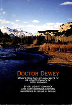 Doctor Dewey: Stories from the Life and Career of Dr. Dewittt Dominick of Cody, Wyoming