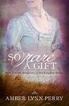 So Rare a Gift (Daughters of His Kingdom #3)