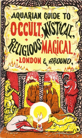 The Aquarian Guide to Occult, Mystical, Religious, Magical London and Around