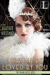 I Wanna Be Loved By You (The Grand Russe Hotel, #2)