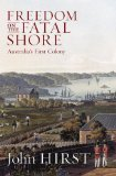 Freedom on the Fatal Shore: Australia's First Colo...