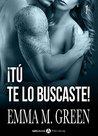 ¡Tú te lo buscaste! - 1 by Emma M. Green