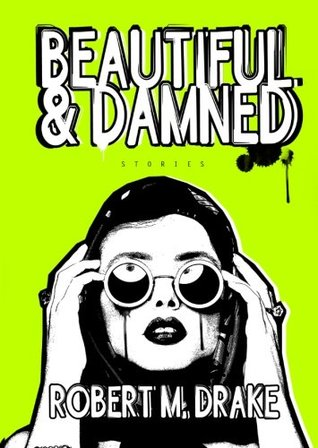 Beautiful and Damned by Robert M. Drake