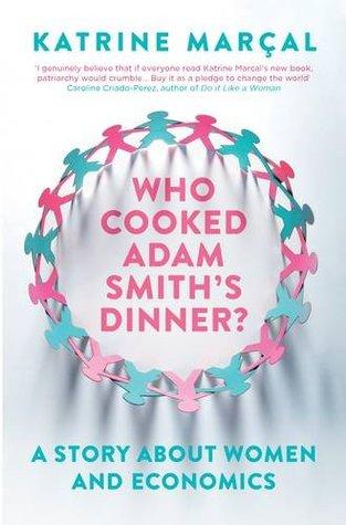 Who Cooked Adam Smith's Dinner? by Katrine Kielos