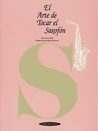 El Arte de Tocar el Saxofón: The Art of Saxophone Playing, Spanish Language Edition (The Art Of Series)