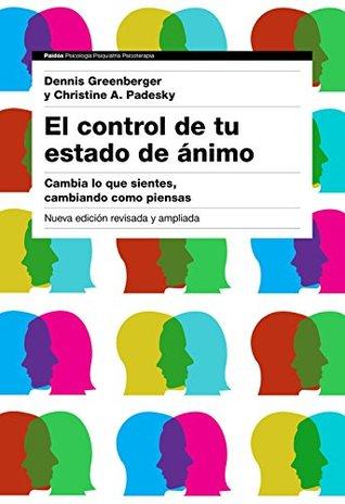 El control de tu estado de ánimo. 2ª edición: Cambia lo que sientes, cambiando cómo piensas