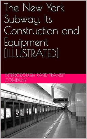 The New York Subway, Its Construction and Equipment [ILLUSTRATED]