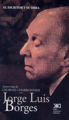 El escritor y su obra. Entrevistas de Georges Charbonnier con Jorge Luis Borges