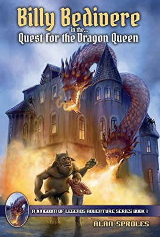 Billy Bedivere in the Quest for the Dragon Queen: In This Epic Fantasy Adventure, Billy Fights Monsters and Dragons before Battling the Dragon Queen for His Life!