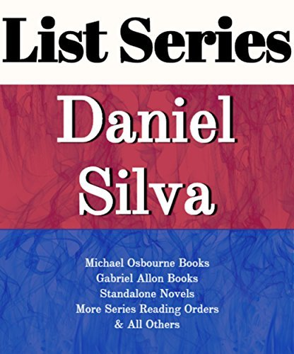 DANIEL SILVA: SERIES READING ORDER: MICHAEL OSBOURNE BOOKS, GABRIEL ALLON BOOKS, STANDALONE NOVELS & OTHERS BY DANIEL SILVA