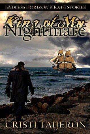 King of My Nightmare (King of My Nightmare, Book 1): Endless Horizon Pirate Stories