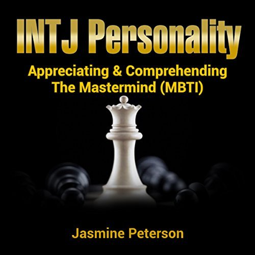 The INTJ Personality: Appreciating & Comprehending The Mastermind