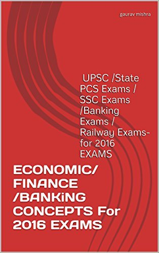 ECONOMIC/FINANCE /BANKiNG CONCEPTS For 2016 EXAMS: UPSC /State PCS Exams / SSC Exams /Banking Exams / Railway Exams- for 2016 EXAMS