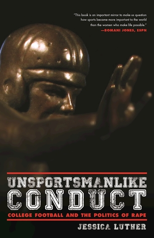 Unsportsmanlike Conduct: College Football and the Politics of Rape by Jessica Luther