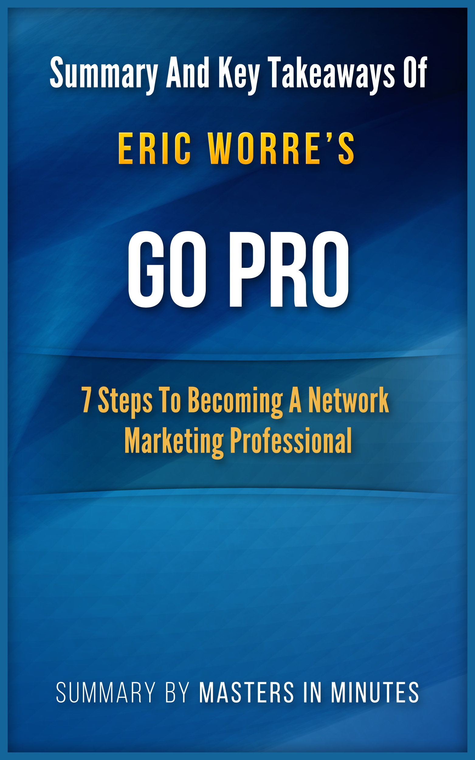 Go Pro: 7 Steps to Becoming a Network Marketing Professional | Summary & Key Takeaways In 20 Minutes