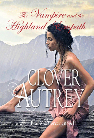 The Vampire and the Highland Empath(Highland Sorcery 2) - Clover Autrey
