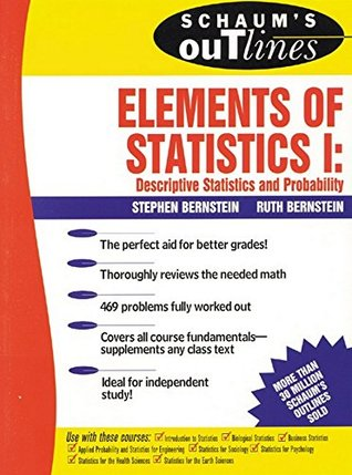 Schaum's Outline of Elements of Statistics I: Descriptive Statistics and Probability: Descriptive Statistics and Probability: v. 1