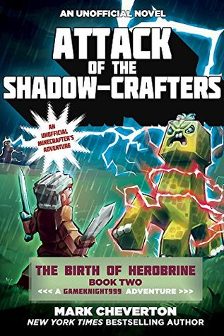 Attack of the Shadow-Crafters: The Birth of Herobrine Book Two: A Gameknight999 Adventure: An Unofficial Minecrafter's Adventure