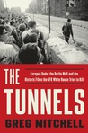 The Tunnels: Escapes Under the Berlin Wall-and the Historic Films the JFK White House Tried to Kill