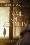 Trail of Secrets (Dark Horse, Book One)
