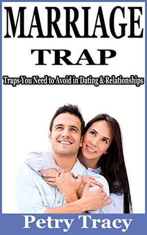 The marriage trap: Traps You Need to Avoid in Dating & Relationships