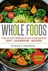 Whole Food: The 30 Day Whole Food Challenge - Whole Foods Diet - Whole Foods Cookbook - Whole Foods Recipes (Whole Foods - Clean Eating)
