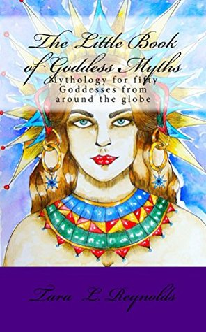 the-little-book-of-goddess-myths-mythology-for-fifty-goddesses-from-around-the-globe