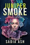 Juniper Smoke by Sadia Ash