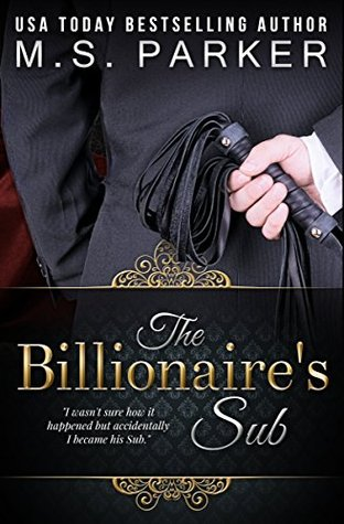 The Billionaire's Sub (Billionaire's Sub, #1) by M.S. Parker
