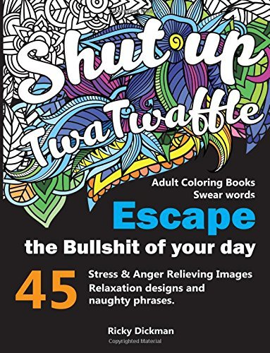 Adult Coloring Books Swear words: Shut up twatwaffle : Escape the Bullshit of your day : Stress Relieving Swear Words black background Designs: Volume 1