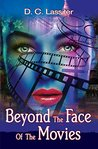 Beyond The Face Of The Movies by D. C. Lassiter